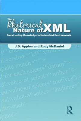 The Rhetorical Nature of XML: Constructing Knowledge in Networked Environments