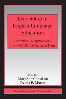 Leadership in English Language Education: Theoretical Foundations and Practical Skills for Changing Times