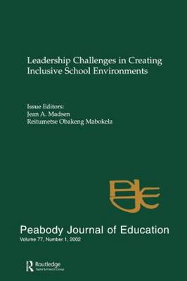 Leadership Challenges in Creating Inclusive School Environments: A Special Issue of Peabody Journal of Education: Vol 77, No 1, 2002: A Special Issue of Peabody Journal of Education