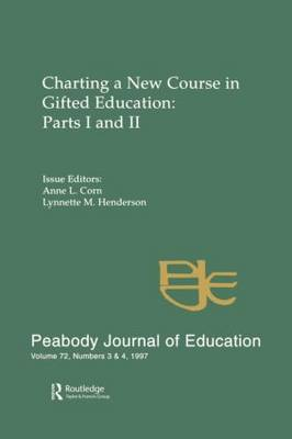 Charting a New Course in Gifted Education: Parts I and II: A Special Double Issue of the Peabody Journal of Education