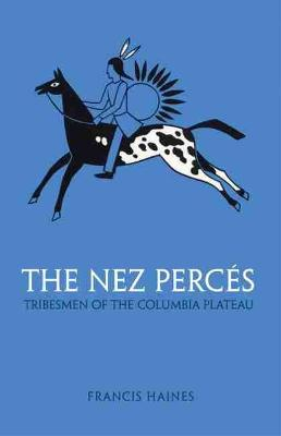 Nez Perces: Tribesmen of the Columbia Plateau