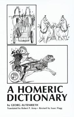 An Homeric Dictionary for Schools and Colleges, Based Upon the German of Georg Autenrieth