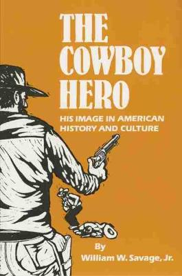 Cowboy Hero: His Image in American History and Culture