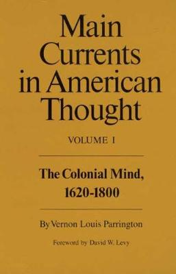 Main Currents in American Thought: v. 1: Colonial Mind, 1620-1800