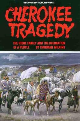 Cherokee Tragedy: Ridge Family and the Decimation of a People