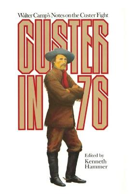 Custer in '76: Walter Camp's Notes on the Custer Fight