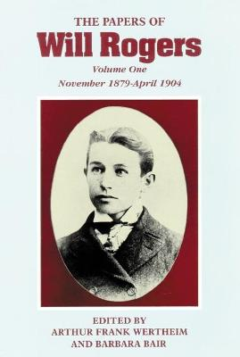The Papers of Will Rogers: v. 1: November 1879-April 1904