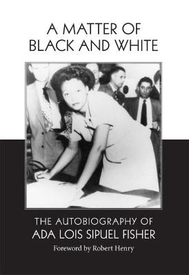 A Matter of Black and White: The Autobiography of Ada Lois Sipuel Fisher