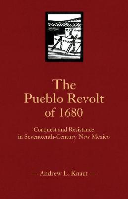 The Pueblo Revolt of 1680: Conquest and Resistance in Seventeenth-century New Mexico