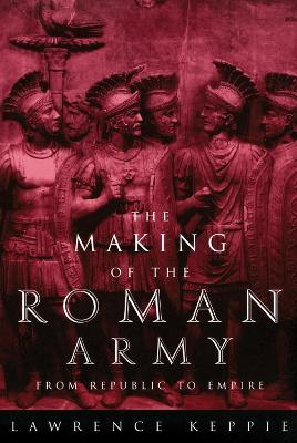 Making of the Roman Army: From Republic to Empire