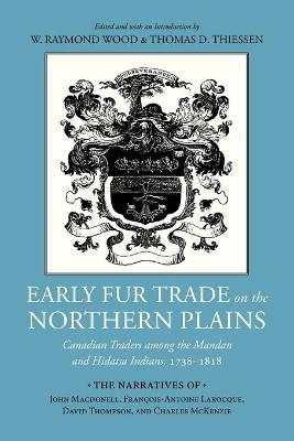 Early Fur Trade on the Northern Plains: Canadian Traders Among the Mandan and Hidatsa Indians, 1738-1818