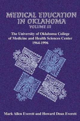 Medical Education in Oklahoma: v. 3: University of Oklahoma College of Medicine and Health Sciences Center, 1964-1996