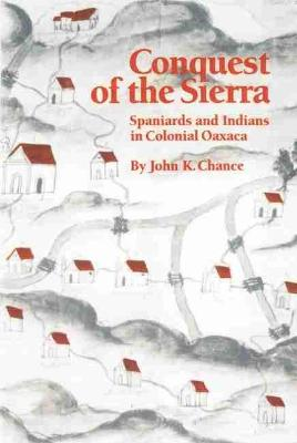 Conquest of the Sierra: Spaniards and Indians in Colonial Oaxaca