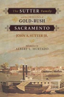 The Sutter Family and the Origins of Gold-rush Sacremento