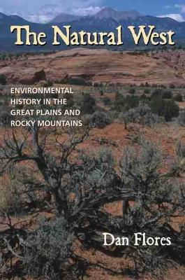 Natural West: Environmental History in the Great Plains and Rocky Mountains