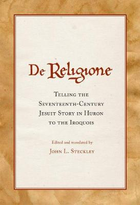 De Religione: Telling the Seventeenth-Century Jesuit Story in Huron to the Iroquois