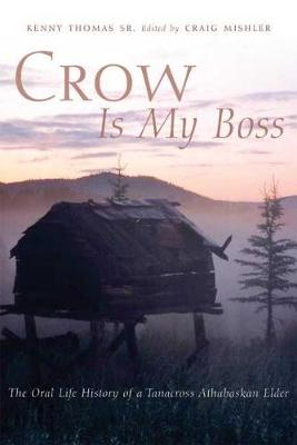 Crow is My Boss: The Oral Life History of a Tanacross Athabaskan Elder