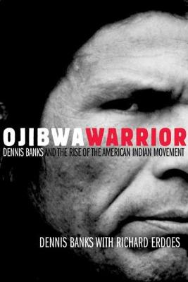 Ojibwa Warrier: Dennis Banks and the Rise of the American Indian Movement