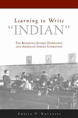 "Learning to Write 'Indian"": The Boarding-school Experience and American Indian Literature"