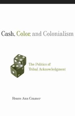Cash, Color and Colonialism: The Politics of Tribal Acknowledgement