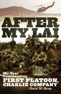After My Lai:  My Year Commanding First Platoon, Charlie Company
