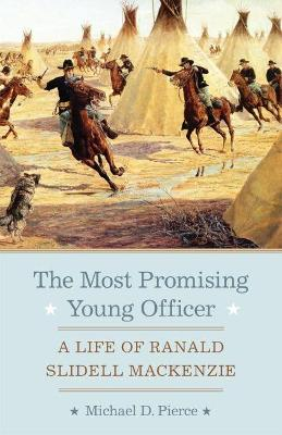 The Most Promising Young Officer: A Life of Ranald Slidell MacKenzie