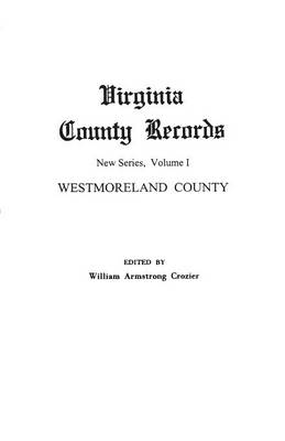 Virginia County Records. New Series, Volume I: Westmoreland County