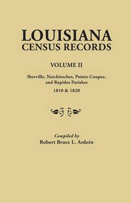 Louisiana Census Records.Volume II: Iberville, Natchitoches, Pointe Coupee, and Rapides Parishes, 1810 & 1820