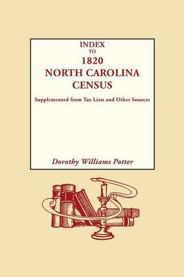 Index to 1820 North Carolina Census, Supplemented from Tax Lists and Other Sources