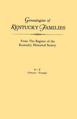 Genealogies of Kentucky Families, from the Register of the Kentucky Historical Society. Volume O - Y (Owens - Young)