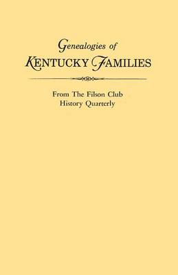 Genealogies of Kentucky Families, from the Filson Club History Quarterly