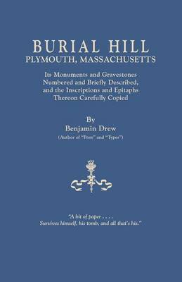 Burial Hill, Plymouth, Massachusetts. Its Monuments and Gravestones Numbered and Briefly Described, and the Inscriptions and Epitaphs Thereon Carefully Copied
