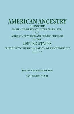 American Ancestry: Giving the Name and Descent, in the Male Line, of Americans Whose Ancestors Settled in the United States Previous to T
