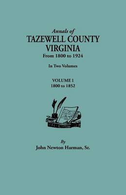Annals of Tazewell County, Virginia, from 1800 to 1924. in Two Volumes. Volume I, 1800-1922