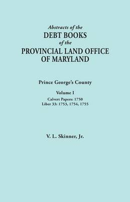 Abstracts of the Debt Books of the Provincial Land Office of Maryland: Prince George's County, Volume I. Calvert Papers, 1750; Liber 33: 1753, 1754, 1