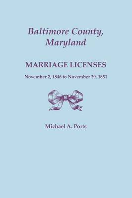 Baltimore County, Maryland, Marriage Licenses, November 2, 1846 to November 29, 1851