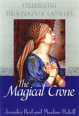 The Magical Crone: Celebrating the Wisdom of Later Life