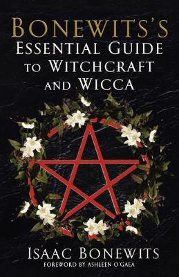 Bonewits's Essential Guide To Witchcraft And Wicca: Rituals, Beliefs And Origins