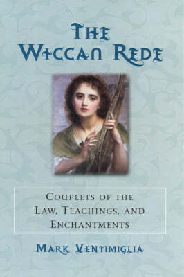 The Wiccan Rede: Couplets of the Law, Teachings and Enchantments
