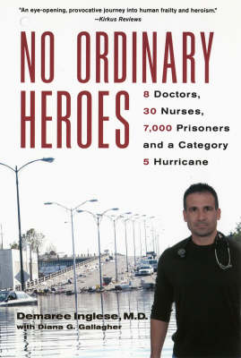 No Ordinary Heroes: 8 Doctors, 30 Nurses, 7000 Prisoners, and a Category 5 Hurricane