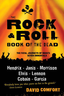 The Rock & Roll Book Of The Dead: The Fatal Journeys of Rock's Seven Immortals