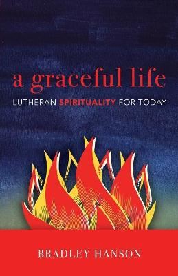 A Graceful Life: Lutheran Spirituality for Today