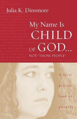 My Name is Child of God...Not Those People: A First-person Look at Poverty