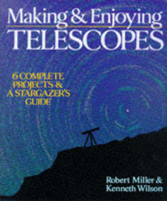 Making and Enjoying Telescopes: 6 Complete Projects and a Stargazer's Guide