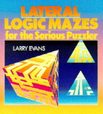 Lateral Logic Mazes for the Serious Puzzler