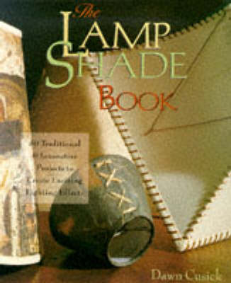 The Lamp Shade Book: 80 Traditional and Innovative Projects to Create Exciting Lighting Effects