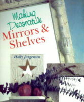 Making Decorative Mirrors and Shelves