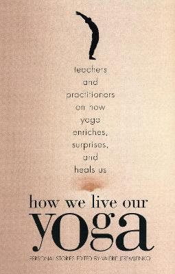 How We Live Our Yoga: Personal Stories