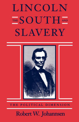 Lincoln, the South and Slavery: The Political Dimension