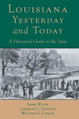 Louisiana, Yesterday and Today: An Historical Guide to the State